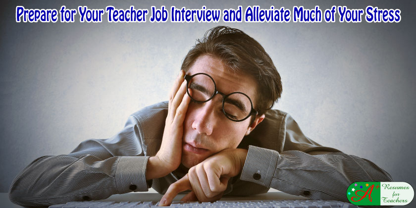 prepare for your teacher job interview and alleviate much of your stress