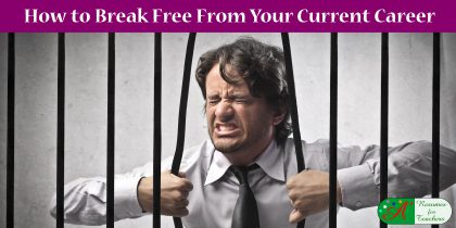 how to break free from your current career