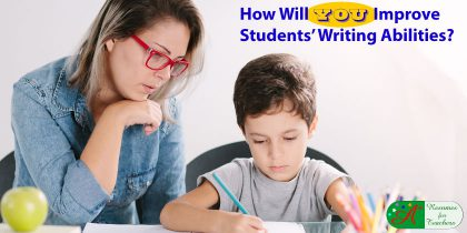 How Will You Improve Students' Writing Abilities?