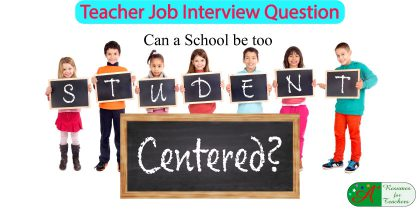 teacher job interview question can a school be too student centered?