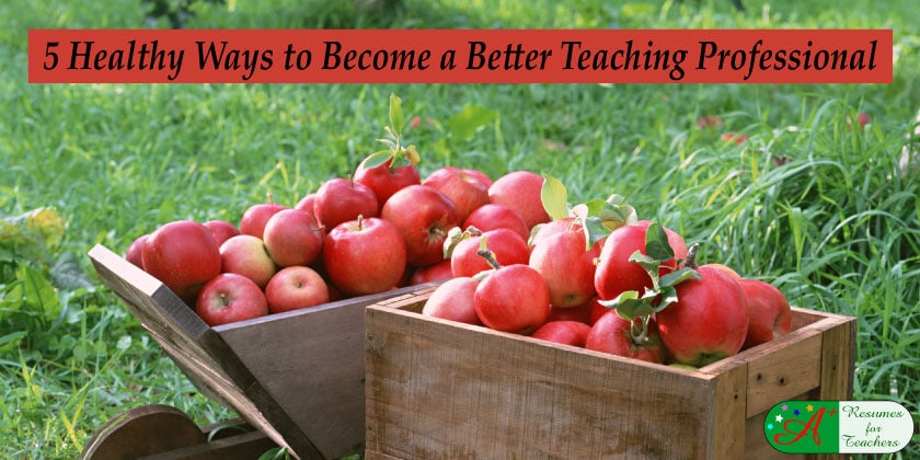5 healthy ways to become a better teaching professional