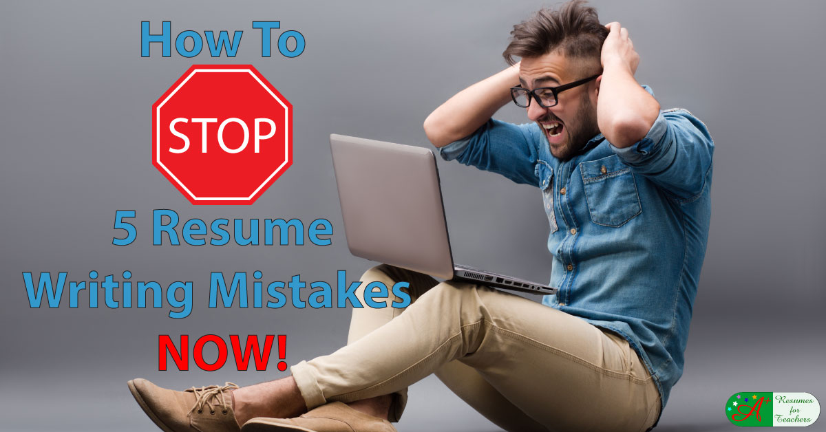 how to stop 5 resume writing mistakes now