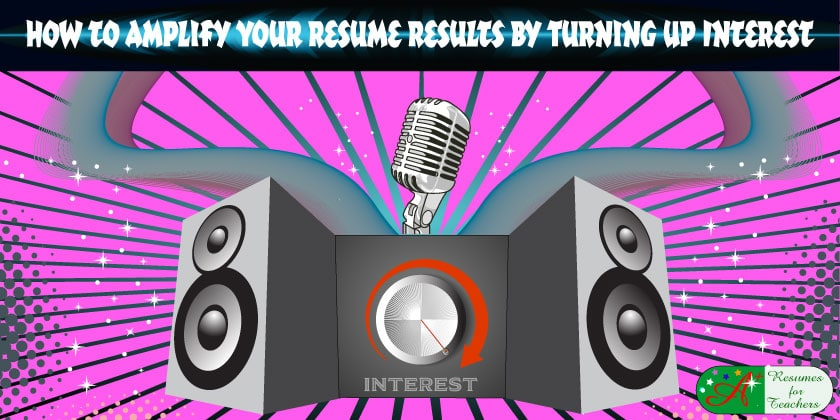 how to amplify your resume results by turning up interest