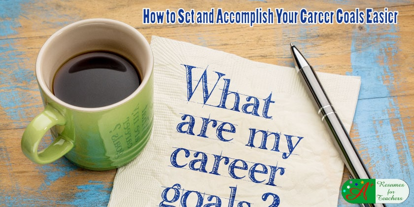 ... How To Set And Accomplish Your Career Goals  Writing Career Goals