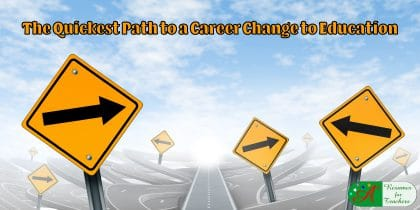 quickest path to a career change to education