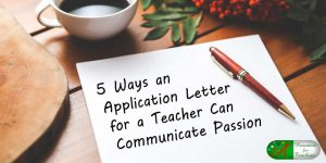 5 Ways an Application Letter for a Teacher Can Communicate Passion