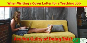 When Writing a Cover Letter for a Teaching Job Are You Guilty of Doing This