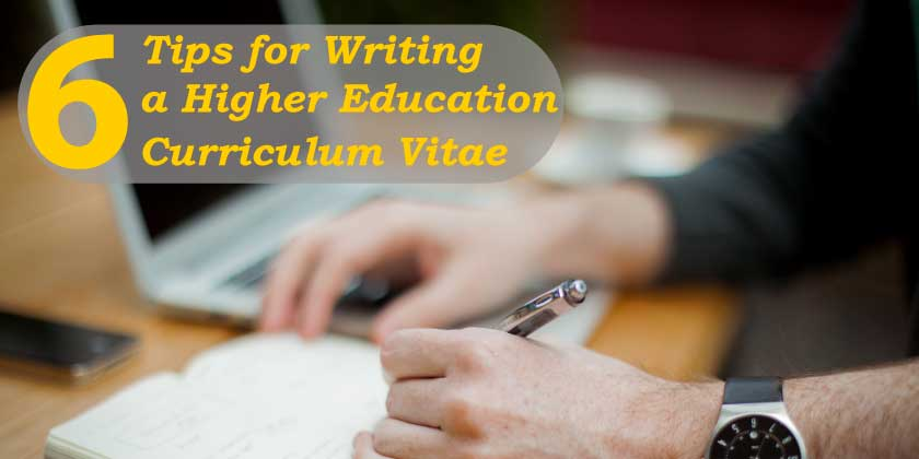6 Tips for Writing a Higher Education Curriculum Vitae