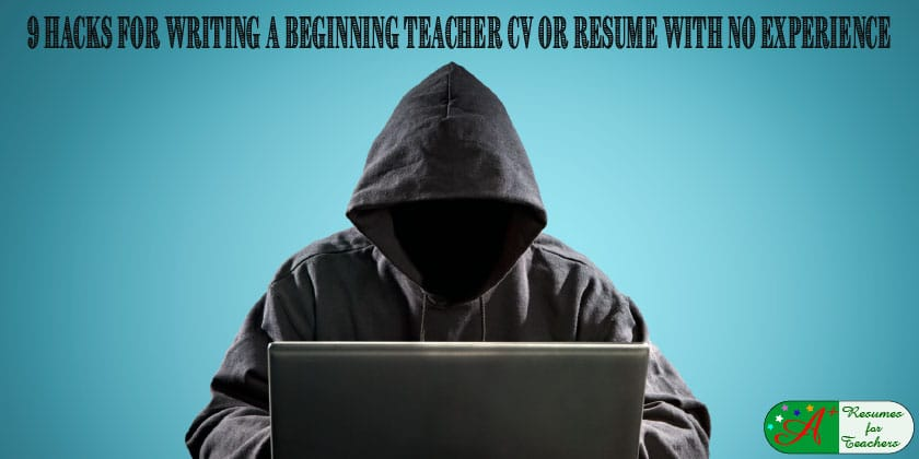 ... 9 Hacks For Writing A Beginning Teacher Cv Or Resume With No Experience  Writing A Resume With No Experience