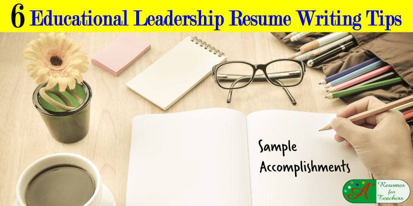 6 educational leadership resume writing tips sample accomplishments - Tips On Writing Resumes
