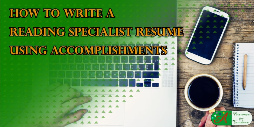 how to write reading specialist resume using accomplishments
