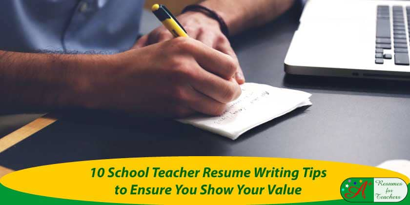 School Teacher Resume Writing Tips To Ensure You Shows Your Value