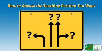 How to Choose the Teaching Position You Want