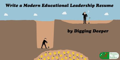 Write a Modern Educational Leadership Resume by Digging Deeper