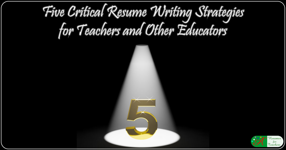 5 Critical Resume Writing Strategies For Teachers And Other Educators