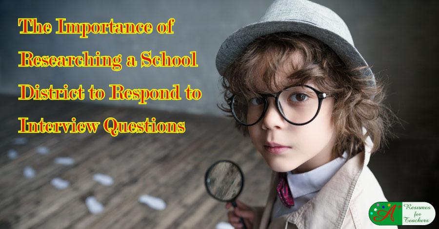 The Importance of Researching a School District to Respond to Interview Questions