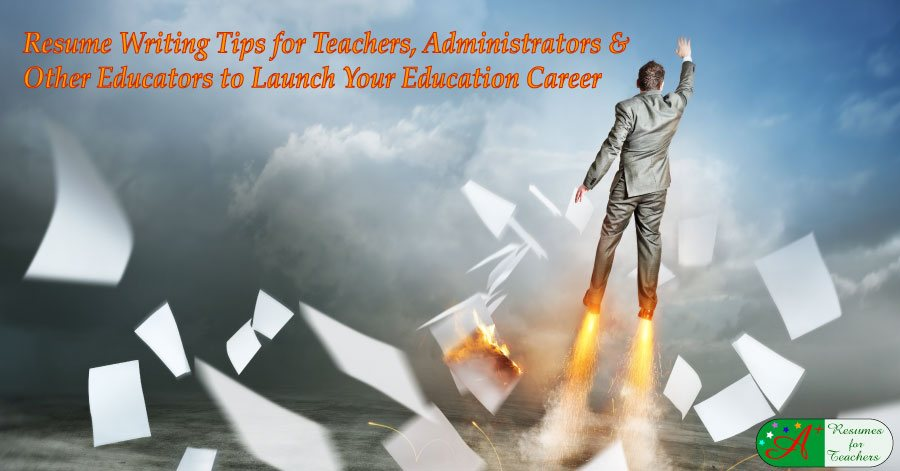 resume cv writing tips for teachers administrators other educators to launch your education career