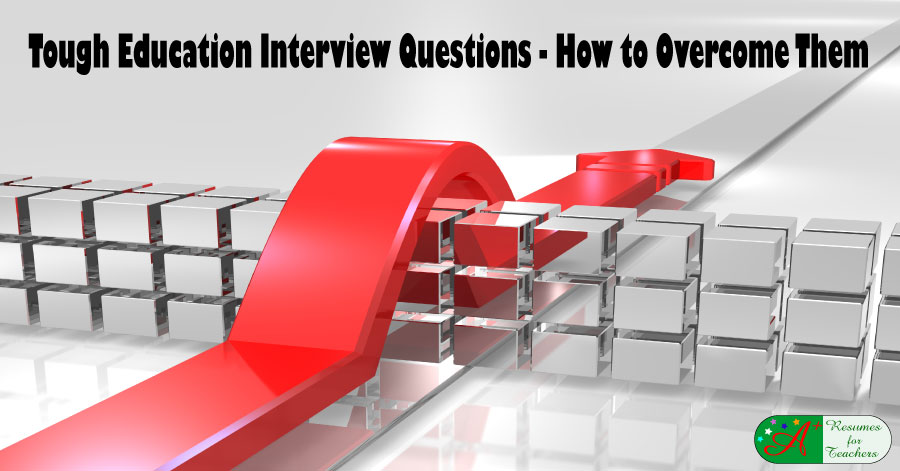 Tough Education Interview Questions - How to Overcome Them