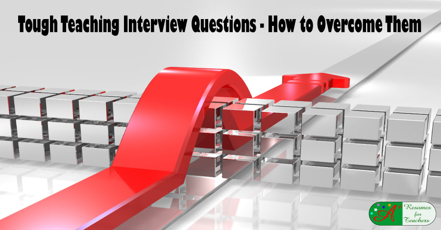 Tough Teaching Interview Questions - How to Overcome Them